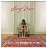Ain't No Friend Of Mine - Lucy Pace