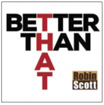 Better Than That - Robin Scott